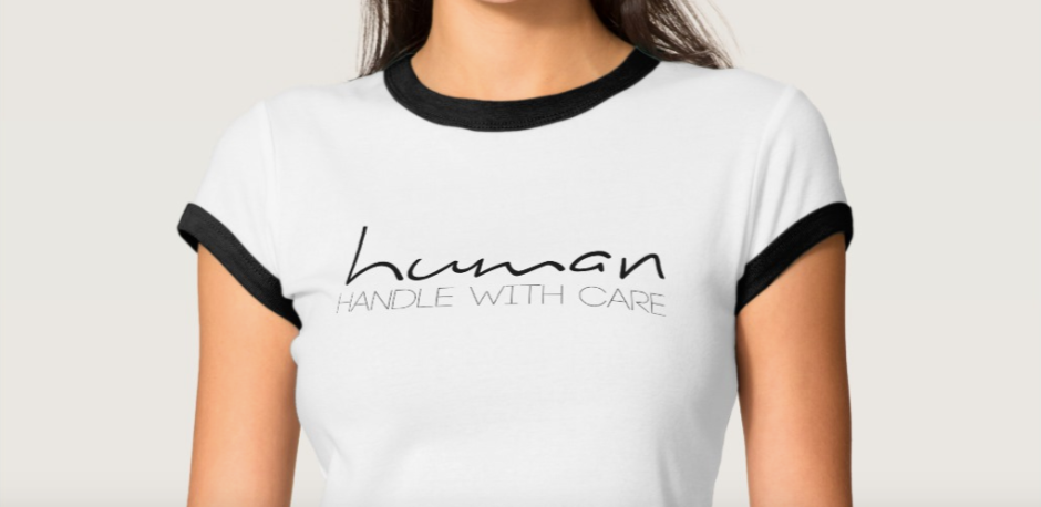 Tee shirt with the phrase: Human, handle with care.